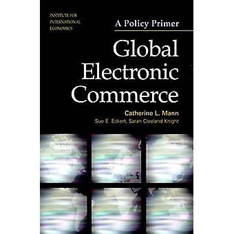 Global Electronic Commerce - A Policy Primer by Catherine L. Mann - Su