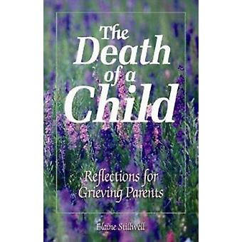The Death of a Child - Reflections for Grieving Parents by Elaine E. S