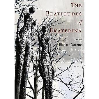 The Beatitudes of Ekaterina by Richard Jarrette - 9780998701264 Book
