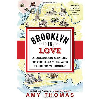 Brooklyn in Love - A Delicious Memoir of Food - Family - and Finding Y