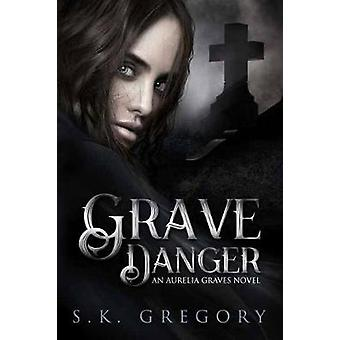 Grave Danger by s. k. Gregory - 9781682612903 Book