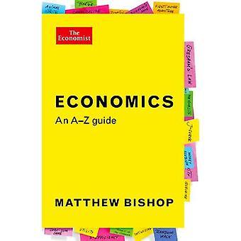 Economics - An A-Z Guide (Main) by Matthew Bishop - 9781781254189 Book