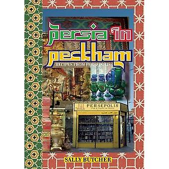 Persia in Peckham - Recipes from Persepolis by Sally Butcher - 9781903