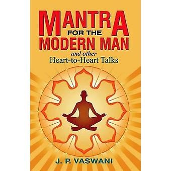 Mantra for the Modern Man & Other Heart-to-Heart Talks by J. P. Vaswa