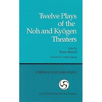 Twelve Plays of the Noh and Ky Ogen Theaters by Karen Brazell - J. Ph