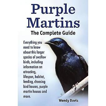 Purple Martins. the Complete Guide. Includes Info on Attracting Lifespan Habitat Choosing Birdhouses Purple Martin Houses and More. by Davis & Wendy