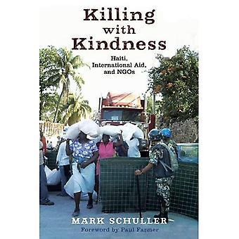 Mit Freundlichkeit zu töten: Haiti, internationale Hilfe und NGOs