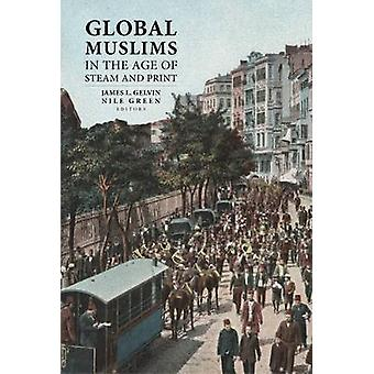 Global Muslims in the Age of Steam and Print by Gelvin