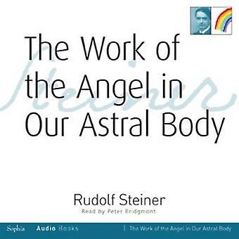 L'œuvre de l'ange dans notre corps astral par Rudolf Steiner et Lire par Peter Bridgmont