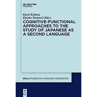 CognitiveFunctional Approaches to the Study of Japanese as a Second Language by Kabata & Kaori