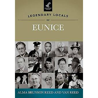 Legendary Locals of Eunice by Alma Brunson Reed - Van Reed - 97814671
