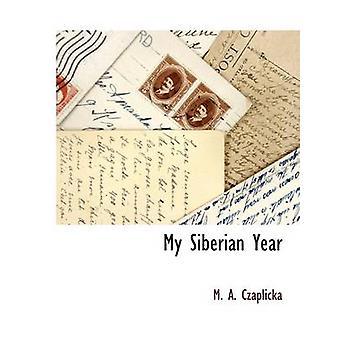 My Siberian Year by Czaplicka & M. A.
