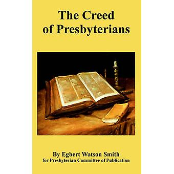 Creed of Presbyterians The by Smith & Egbert & Watson