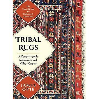 Tribal Teppiche Ein kompletter Guide zu Nomadischen und Dorf teppichen von Opie & James