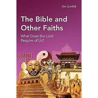 The Bible and Other Faiths What Does the Lord Require of Us by Glaser & Ida