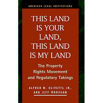 This Land Is Your Land This Land Is My Land The Property Rights Movement and Regulatory Takings by Olivetti & Alfred M.