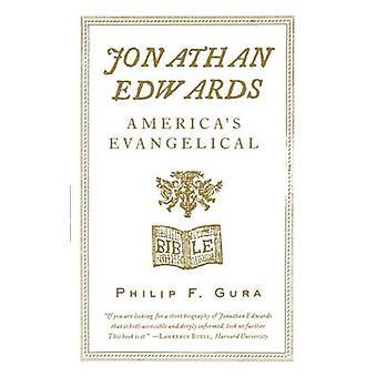Jonathan Edwards Americas Evangelical by Gura & Philip F.
