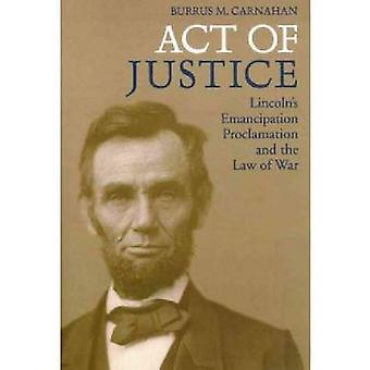 Act of Justice Lincolns Emancipation Proclamation and the Law of War by Carnahan & Burrus M.