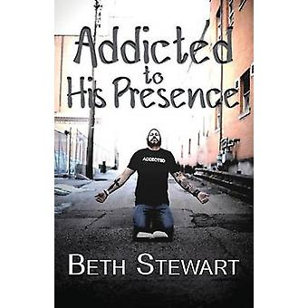 Addicted to His Presence by Stewart & Beth