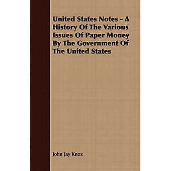 United States Notes  A History Of The Various Issues Of Paper Money By The Government Of The United States by Knox & John Jay