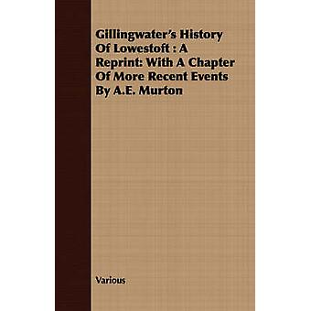 Gillingwaters History Of Lowestoft  A Reprint With A Chapter Of More Recent Events By A.E. Murton by Various