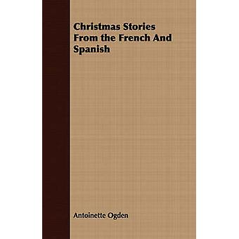 Christmas Stories from the French and Spanish by Ogden & Antoinette