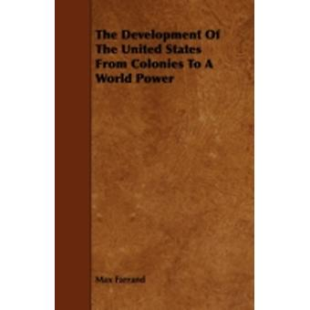 The Development Of The United States From Colonies To A World Power by Farrand & Max