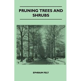 Pruning Trees And Shrubs by Felt & Ephraim