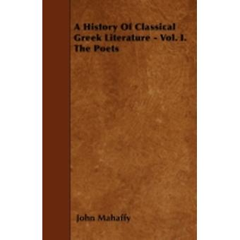 A History Of Classical Greek Literature  Vol. I. The Poets by Mahaffy & John