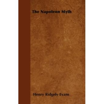 The Napoleon Myth by Evans & Henry Ridgely