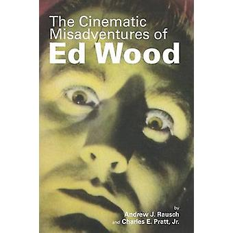 The Cinematic Misadventures of Ed Wood by Rausch & Andrew J.