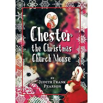 Chester the Christmas Church Mouse by Pearson & Judith Frank