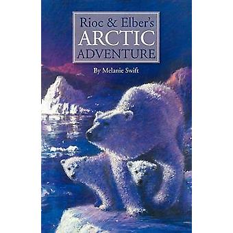 Rioc and Elbers Arctic Adventure by Swift & Melanie