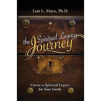 The Spiritual Legacy Journey by Mayo & Lois