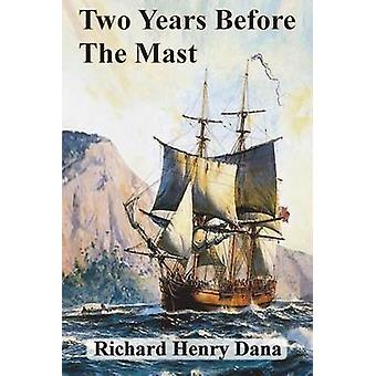 Two Years Before The Mast by Dana & Richard Henry