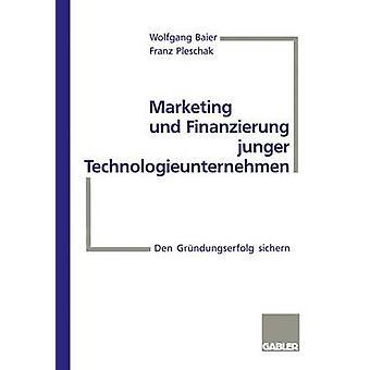 Marketing und Finanzierung jungetechnologieunternehmen Den Grndungserfolg sichern von Pleschak & Frank