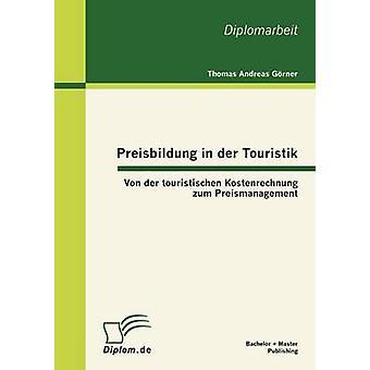 Preisbildung in der Touristik Von der touristischen Kostenrechnung zum Preismanagement by Grner & Thomas Andreas