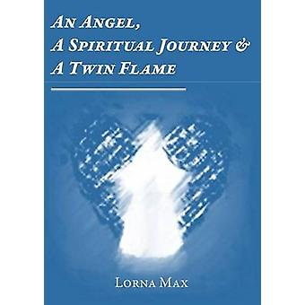 An Angel A Spiritual Journey  A Twin Flame by Max & Lorna