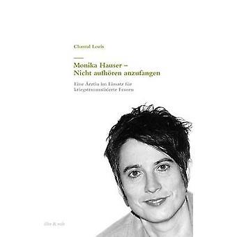 Monika Hauser  Nicht aufhren anzufangen by Louis & Chantal