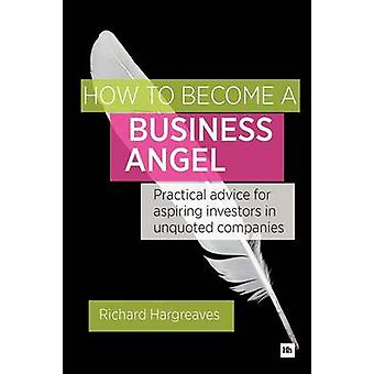 How To Become A Business Angel by Hargreaves & Richard