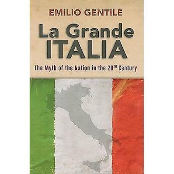 La Grande Italia - der Mythos der Nation im zwanzigsten Jahrhundert durch