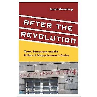 After the Revolution - Youth - Democracy - and the Politics of Disappo