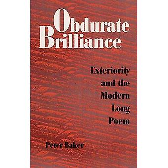 Obdurate Brilliance - Exteriority and the Modern Long Poem by Peter Ba