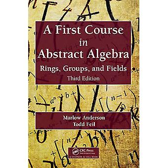 A First Course in Abstract Algebra - Rings - Groups - and Fields - Thi
