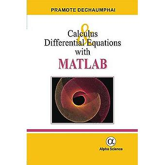Calculus and Differential Equations with MATLAB by Pramote Dechaumpha