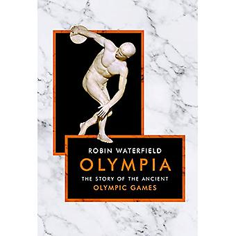 Olympia - The Story of the Ancient Olympic Games by Robin Waterfield -