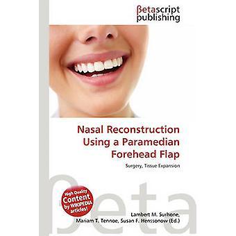 Nasal Reconstruction Using a Paramedian Forehead Flap by Lambert M Su