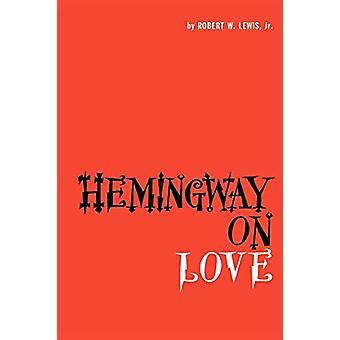 Hemingway on Love by Robert W. Lewis - 9780292737297 Book