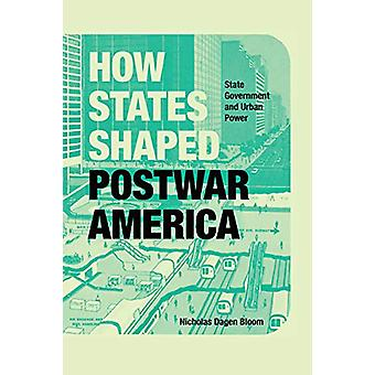 How States Shaped Postwar America - State Government and Urban Power b