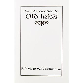 An Introduction to Old Irish by R P M Lehmann